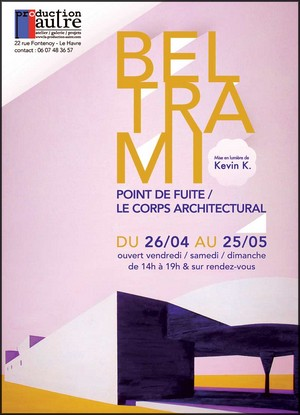 Galerie Production Autre, Le Havre - Exposition : Beltrami, Point de fuite / Le Corps architectural