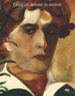 Chagall devant le miroir - Autoportraits, couples et apparitions