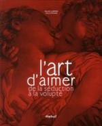 L'art d'aimer ; de la séduction à la volupté