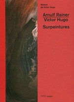 Audinet, Gérard - Arnulf Rainer - Victor Hugo : Surpeintures
